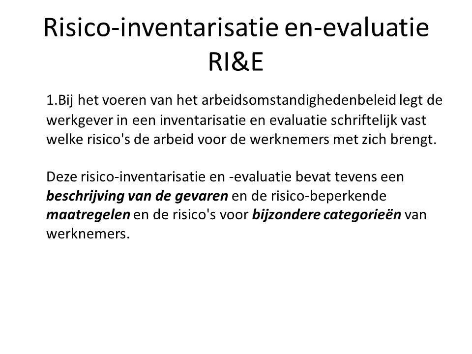 Risico-inventarisatie en-evaluatie RI&E 1.Bij het voeren van het arbeidsomstandighedenbeleid legt de werkgever in een inventarisatie en evaluatie schr