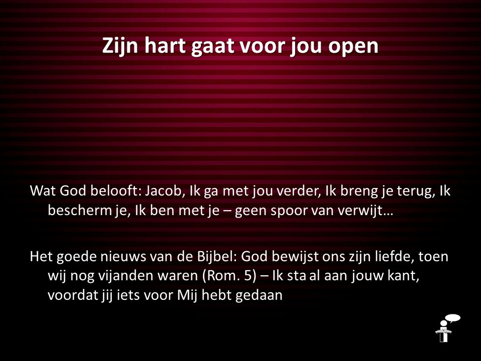 Zijn hart gaat voor jou open Wat God belooft: Jacob, Ik ga met jou verder, Ik breng je terug, Ik bescherm je, Ik ben met je – geen spoor van verwijt…