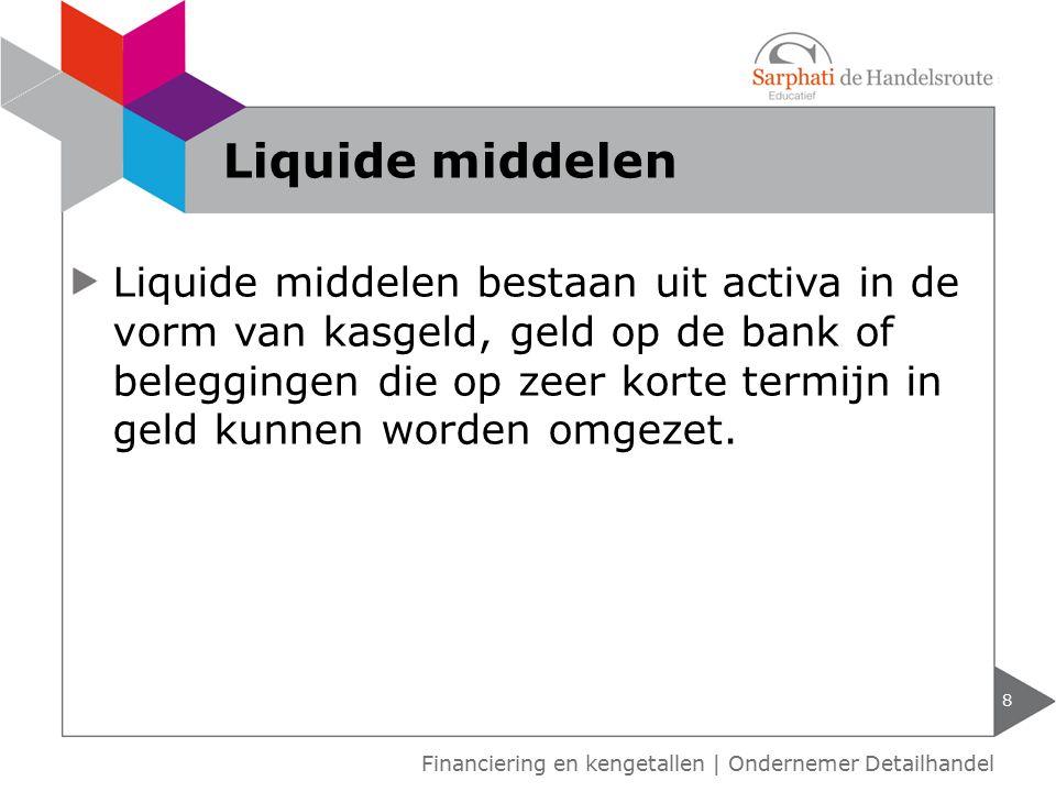 Liquide middelen bestaan uit activa in de vorm van kasgeld, geld op de bank of beleggingen die op zeer korte termijn in geld kunnen worden omgezet. 8