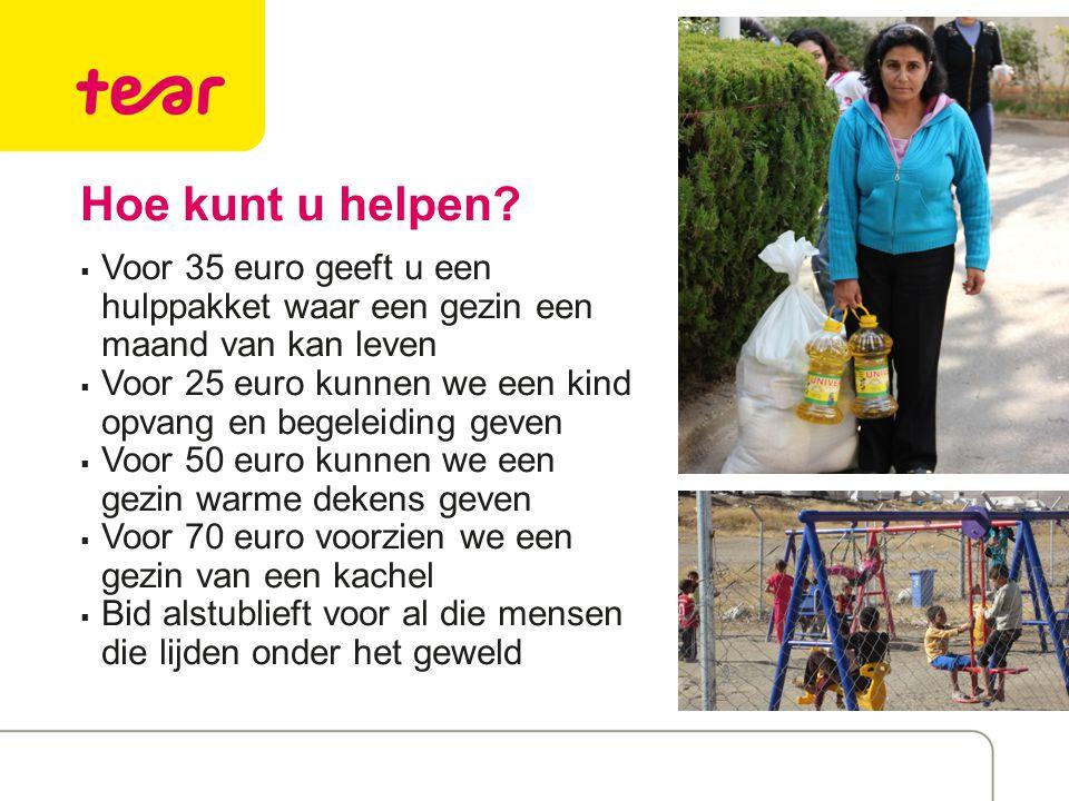 Hoe kunt u helpen?  Voor 35 euro geeft u een hulppakket waar een gezin een maand van kan leven  Voor 25 euro kunnen we een kind opvang en begeleidin