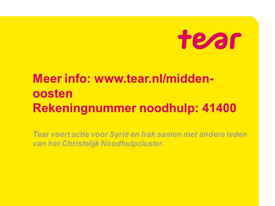Meer info: www.tear.nl/midden- oosten Rekeningnummer noodhulp: 41400 Tear voert actie voor Syrië en Irak samen met andere leden van het Christelijk No