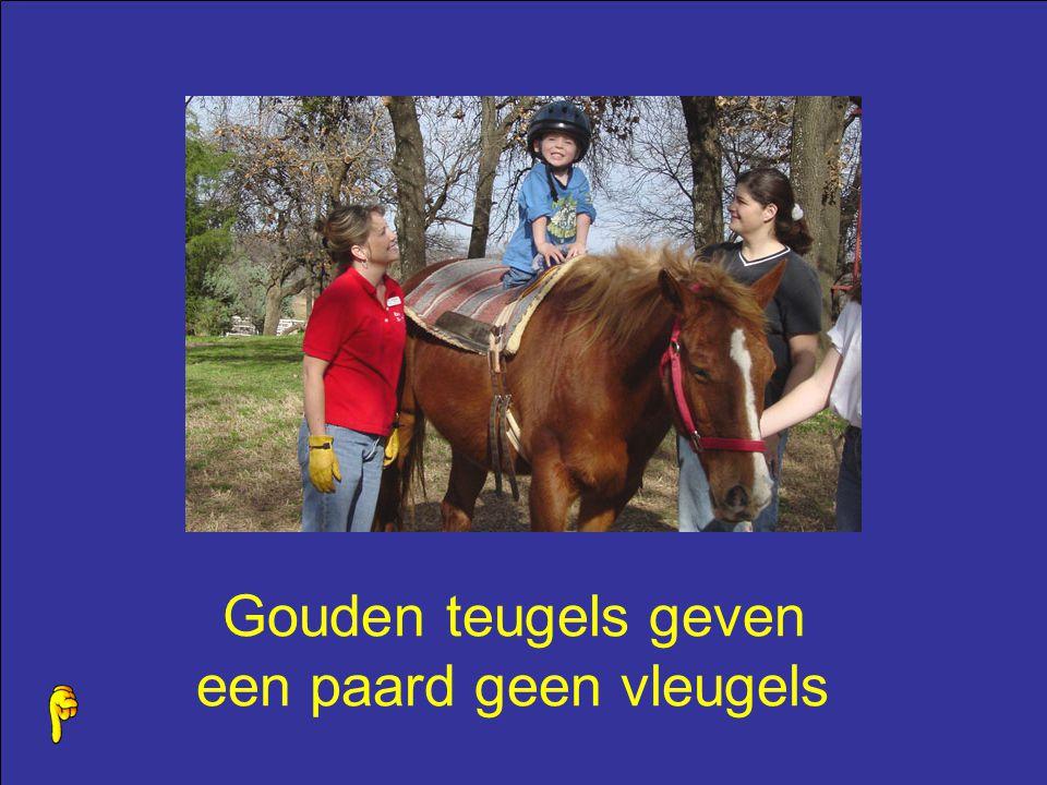 Gouden teugels geven een paard geen vleugels
