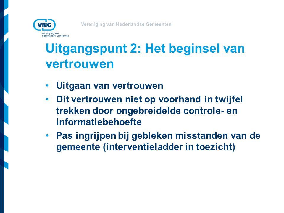 Vereniging van Nederlandse Gemeenten Uitgangspunt 2: Het beginsel van vertrouwen Uitgaan van vertrouwen Dit vertrouwen niet op voorhand in twijfel tre