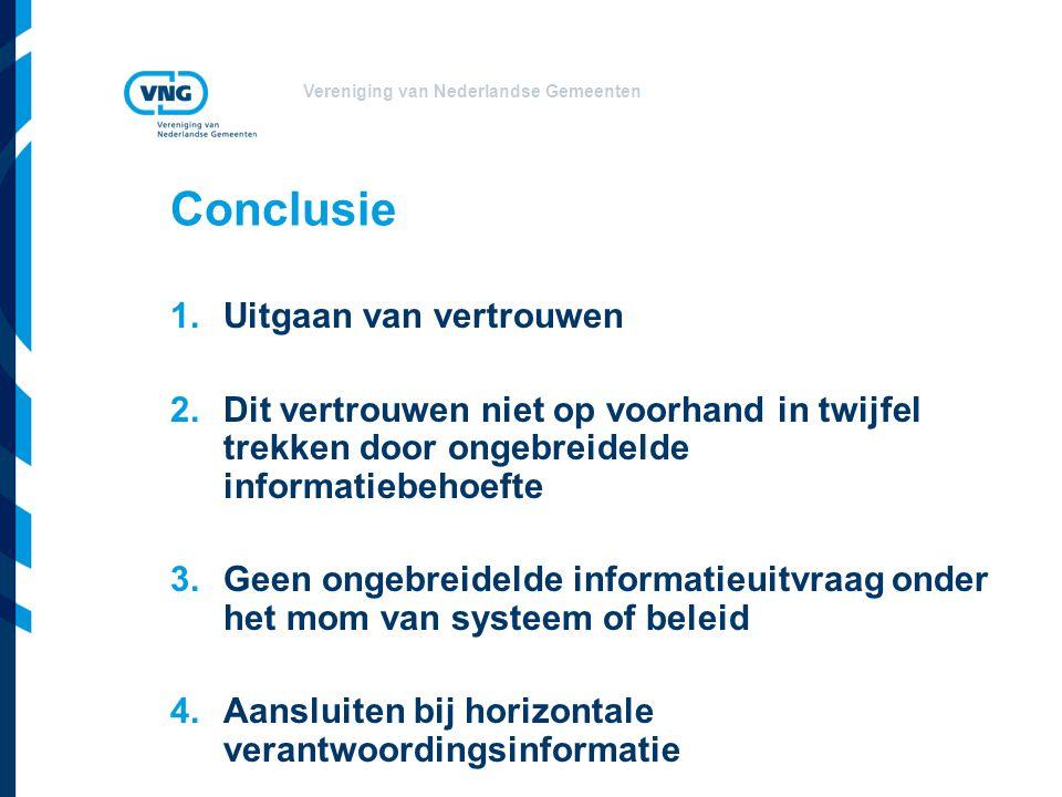 Vereniging van Nederlandse Gemeenten Conclusie 1.Uitgaan van vertrouwen 2.Dit vertrouwen niet op voorhand in twijfel trekken door ongebreidelde inform