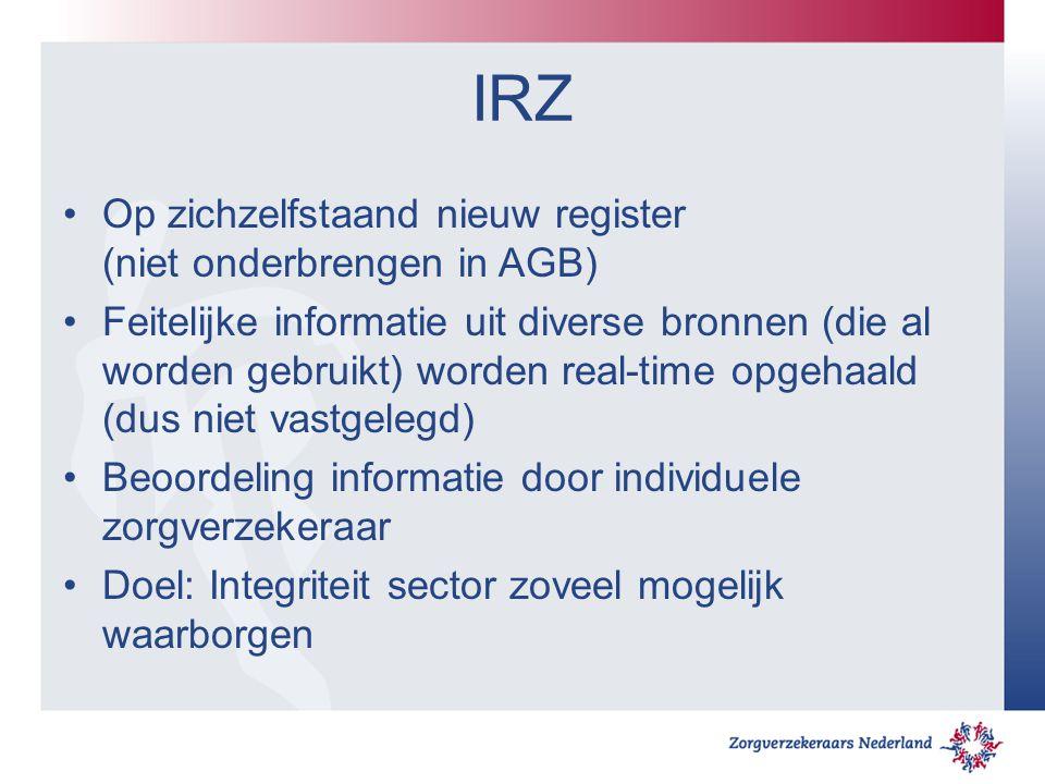 IRZ Op zichzelfstaand nieuw register (niet onderbrengen in AGB) Feitelijke informatie uit diverse bronnen (die al worden gebruikt) worden real-time op