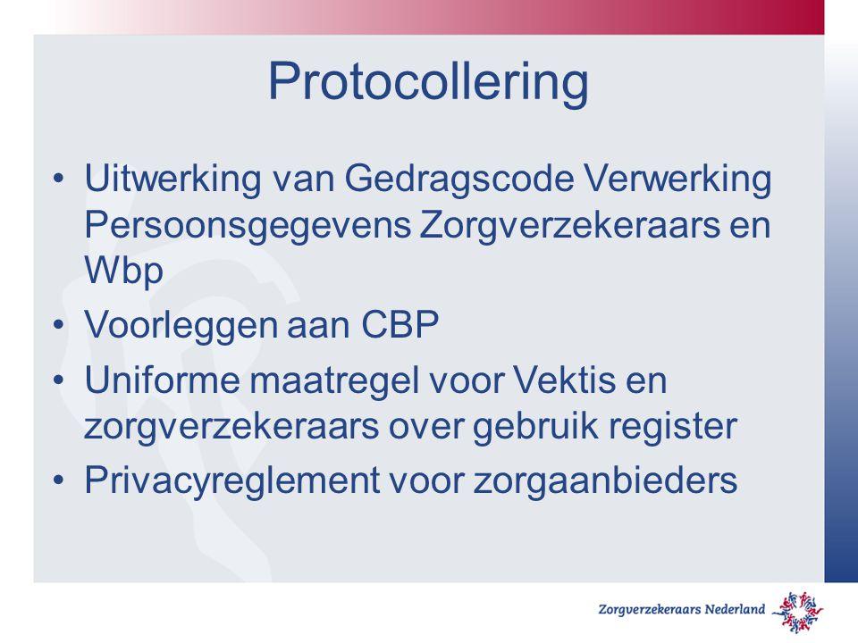 Protocollering Uitwerking van Gedragscode Verwerking Persoonsgegevens Zorgverzekeraars en Wbp Voorleggen aan CBP Uniforme maatregel voor Vektis en zor