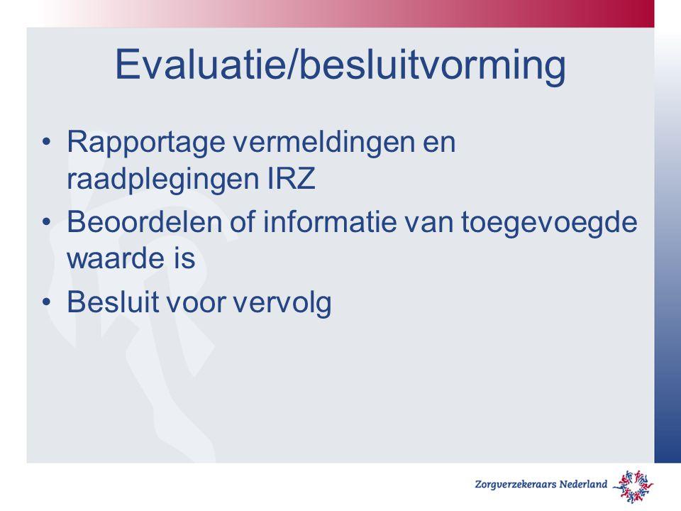 Evaluatie/besluitvorming Rapportage vermeldingen en raadplegingen IRZ Beoordelen of informatie van toegevoegde waarde is Besluit voor vervolg