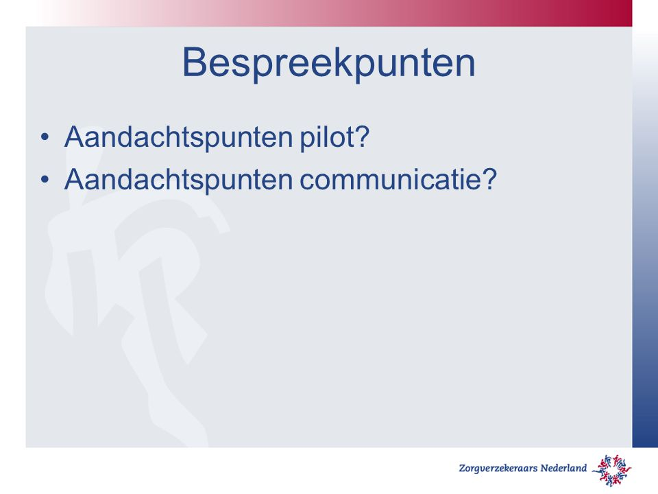 Bespreekpunten Aandachtspunten pilot? Aandachtspunten communicatie?