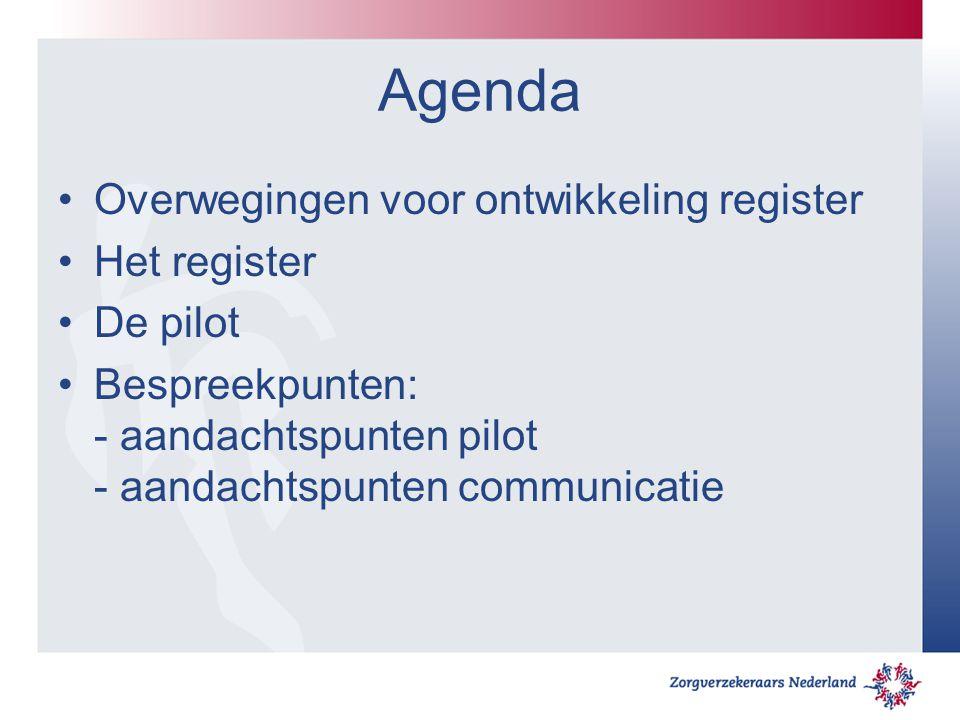 Agenda Overwegingen voor ontwikkeling register Het register De pilot Bespreekpunten: - aandachtspunten pilot - aandachtspunten communicatie
