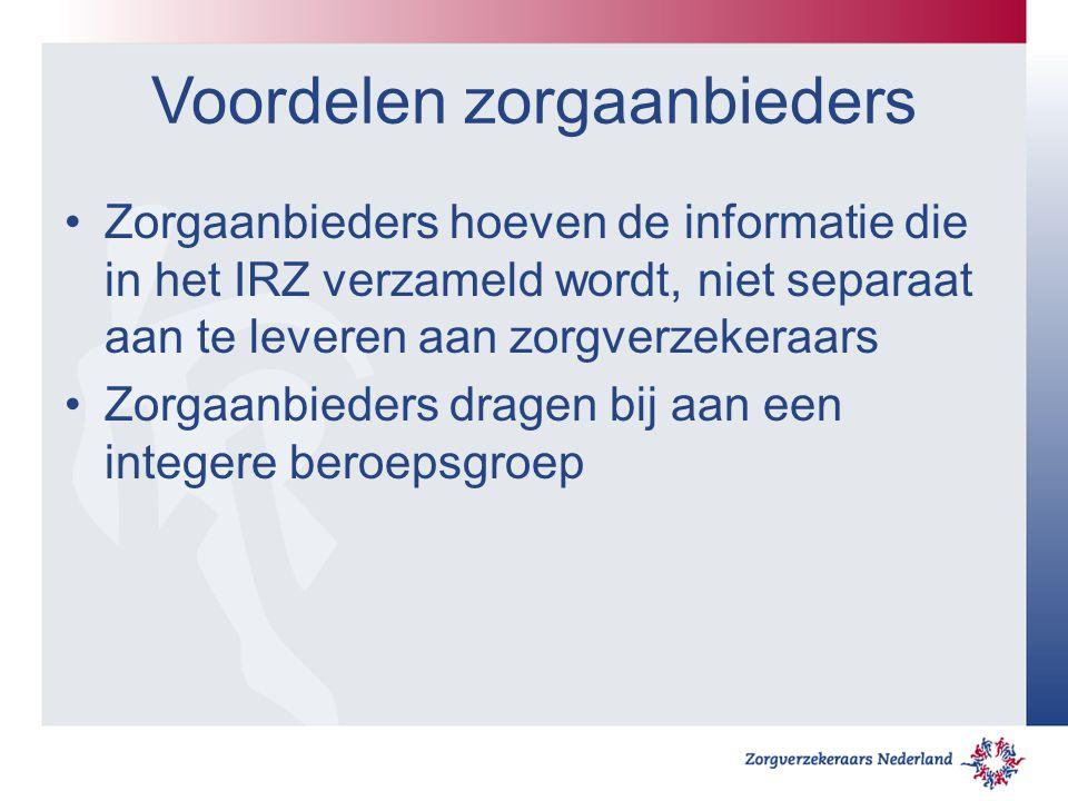 Voordelen zorgaanbieders Zorgaanbieders hoeven de informatie die in het IRZ verzameld wordt, niet separaat aan te leveren aan zorgverzekeraars Zorgaan
