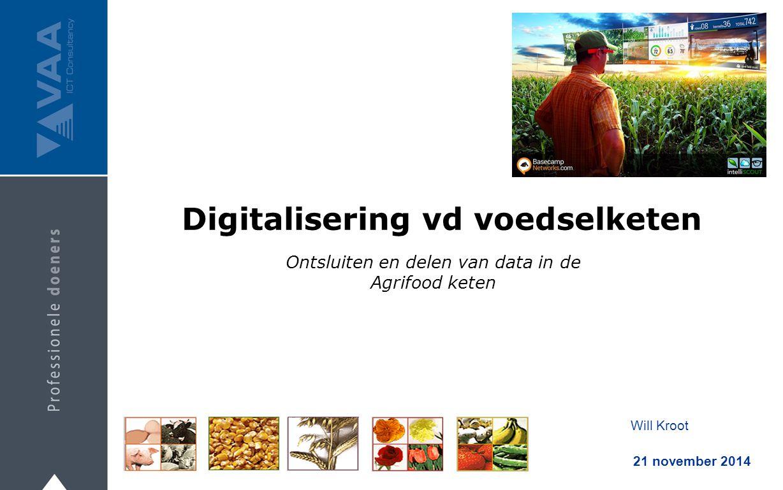 Ontsluiten en delen van data in de Agrifood keten Digitalisering vd voedselketen Will Kroot 21 november 2014