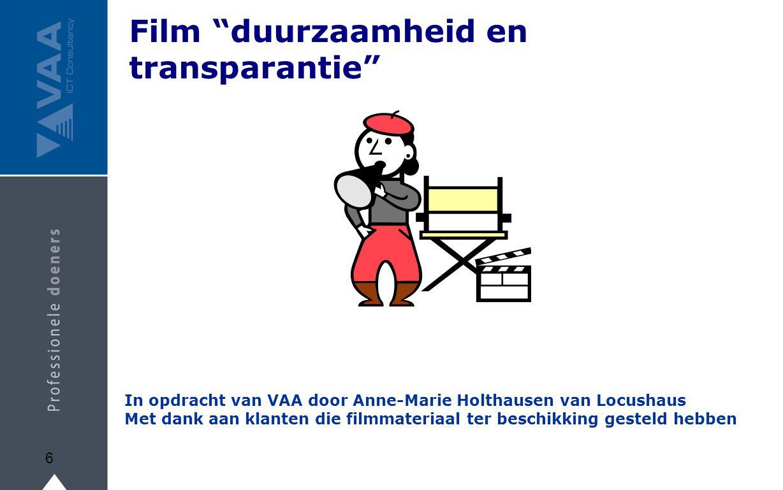 Film duurzaamheid en transparantie 6 In opdracht van VAA door Anne-Marie Holthausen van Locushaus Met dank aan klanten die filmmateriaal ter beschikking gesteld hebben