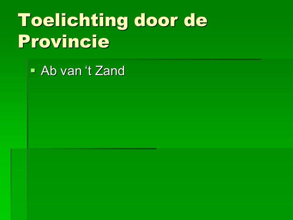 Toelichting door de Provincie  Ab van 't Zand