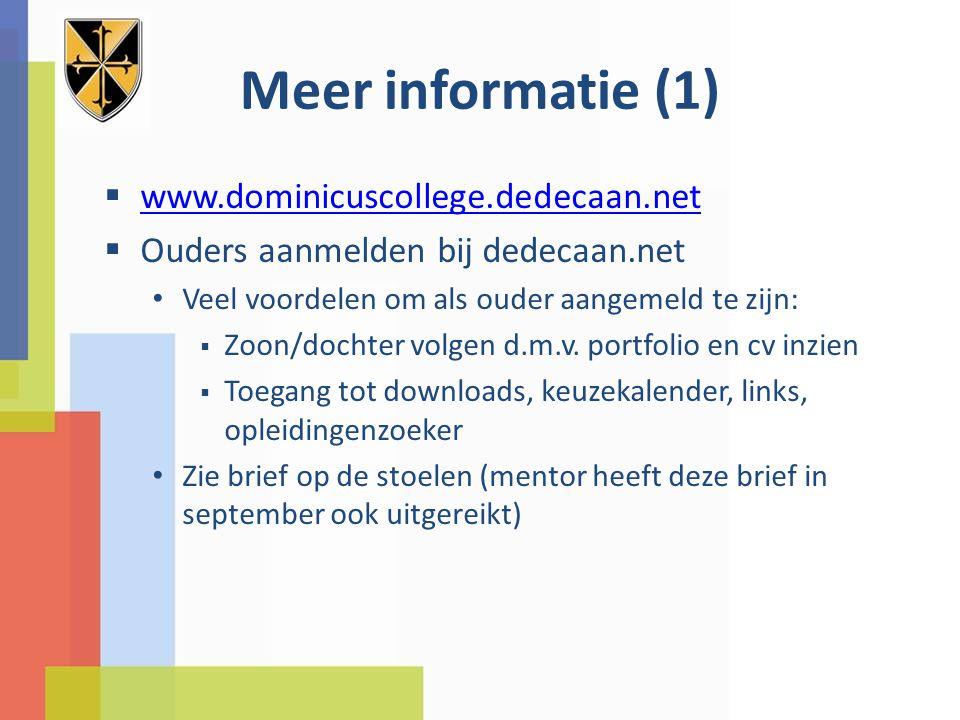 Meer informatie (1)  www.dominicuscollege.dedecaan.net www.dominicuscollege.dedecaan.net  Ouders aanmelden bij dedecaan.net Veel voordelen om als ouder aangemeld te zijn:  Zoon/dochter volgen d.m.v.
