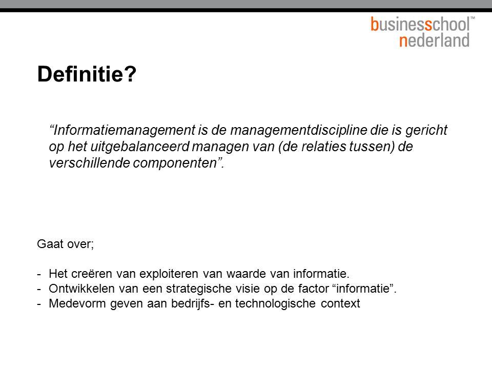 """""""Informatiemanagement is de managementdiscipline die is gericht op het uitgebalanceerd managen van (de relaties tussen) de verschillende componenten""""."""