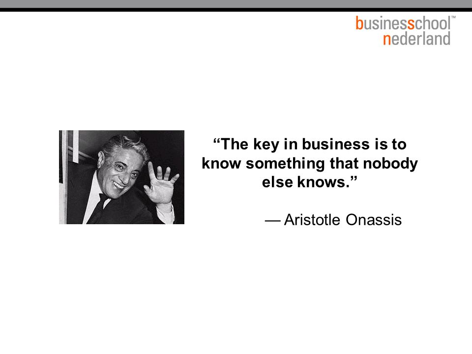 """""""The key in business is to know something that nobody else knows."""" — Aristotle Onassis"""