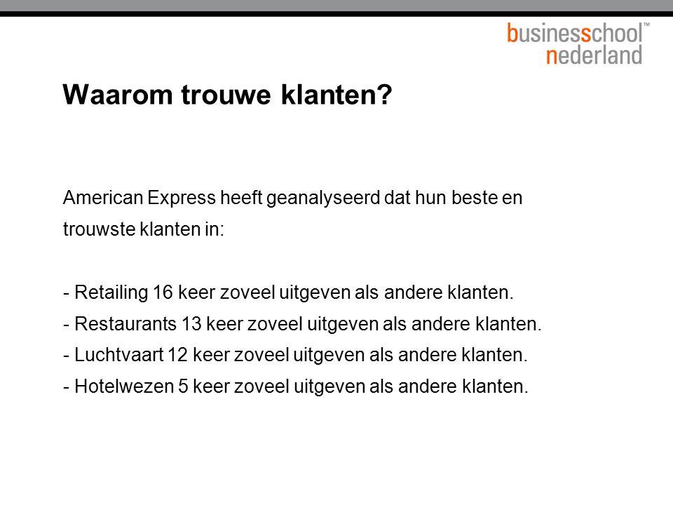 American Express heeft geanalyseerd dat hun beste en trouwste klanten in: - Retailing 16 keer zoveel uitgeven als andere klanten. - Restaurants 13 kee