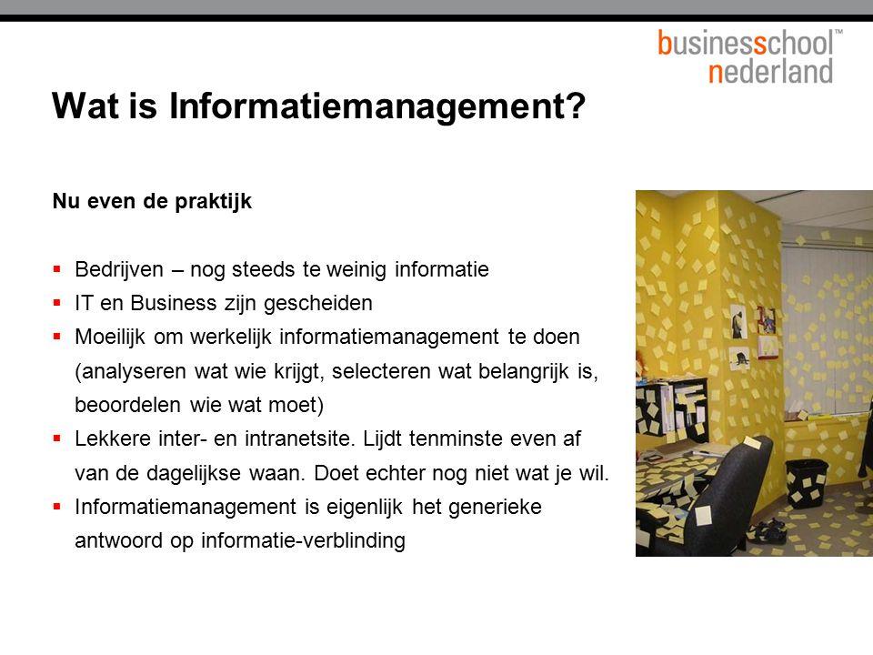Nu even de praktijk  Bedrijven – nog steeds te weinig informatie  IT en Business zijn gescheiden  Moeilijk om werkelijk informatiemanagement te doe