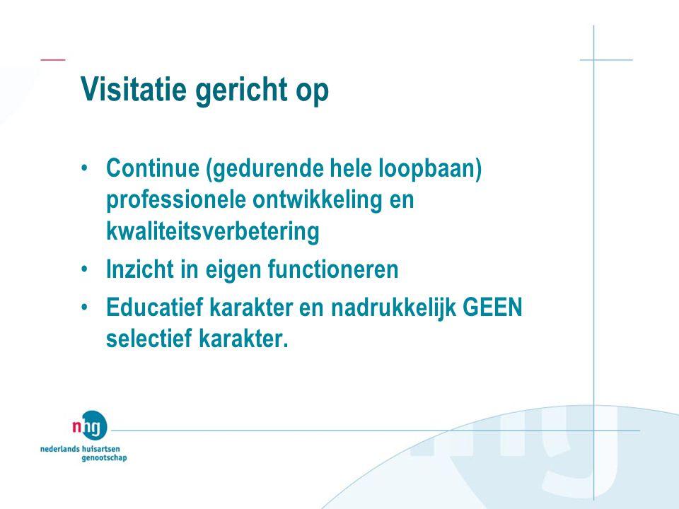 Visitatie gericht op Continue (gedurende hele loopbaan) professionele ontwikkeling en kwaliteitsverbetering Inzicht in eigen functioneren Educatief ka