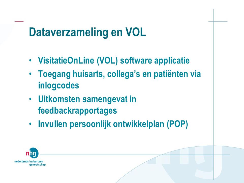 Dataverzameling en VOL VisitatieOnLine (VOL) software applicatie Toegang huisarts, collega's en patiënten via inlogcodes Uitkomsten samengevat in feed
