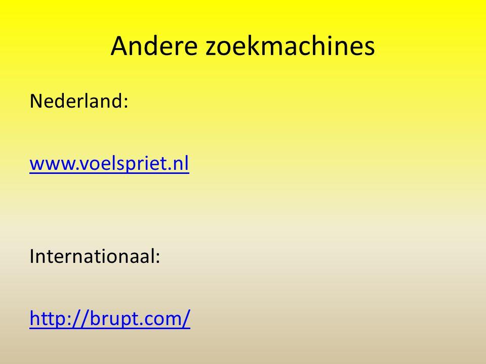 Andere zoekmachines Nederland: www.voelspriet.nl Internationaal: http://brupt.com/