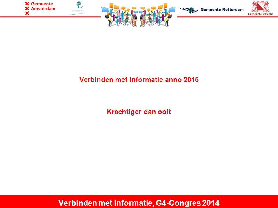 Verbinden met informatie anno 2015 Krachtiger dan ooit Verbinden met informatie, G4-Congres 2014