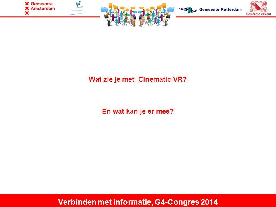 Wat zie je met Cinematic VR En wat kan je er mee Verbinden met informatie, G4-Congres 2014