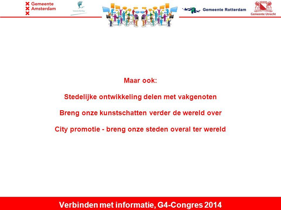 Maar ook: Stedelijke ontwikkeling delen met vakgenoten Breng onze kunstschatten verder de wereld over City promotie - breng onze steden overal ter wereld Verbinden met informatie, G4-Congres 2014