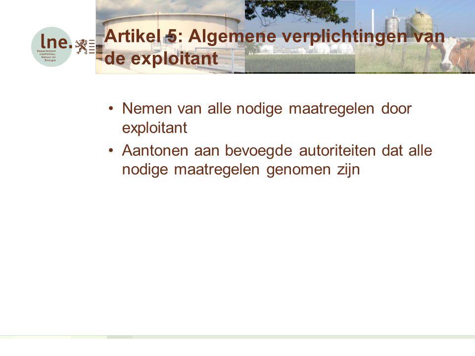 Artikel 5: Algemene verplichtingen van de exploitant Nemen van alle nodige maatregelen door exploitant Aantonen aan bevoegde autoriteiten dat alle nodige maatregelen genomen zijn