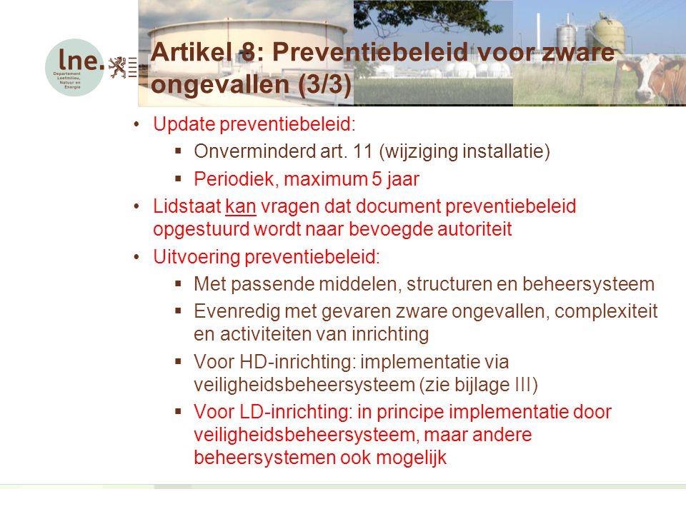 Artikel 8: Preventiebeleid voor zware ongevallen (3/3) Update preventiebeleid:  Onverminderd art.
