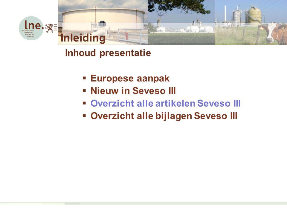 Inleiding Inhoud presentatie  Europese aanpak  Nieuw in Seveso III  Overzicht alle artikelen Seveso III  Overzicht alle bijlagen Seveso III