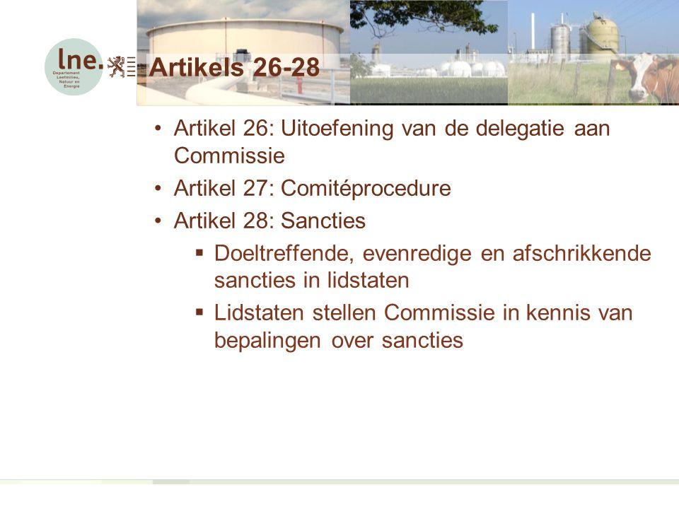 Artikels 26-28 Artikel 26: Uitoefening van de delegatie aan Commissie Artikel 27: Comitéprocedure Artikel 28: Sancties  Doeltreffende, evenredige en afschrikkende sancties in lidstaten  Lidstaten stellen Commissie in kennis van bepalingen over sancties
