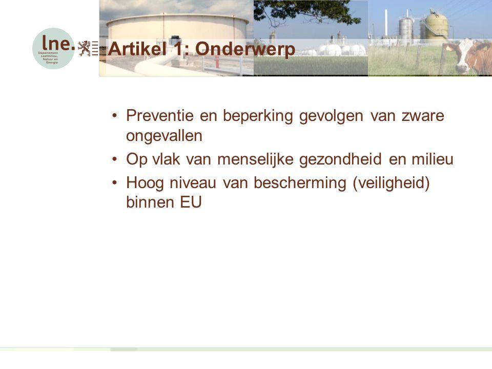 Artikel 8: Preventiebeleid voor zware ongevallen (2/3) Overgangsmaatregel Geen nieuw preventiebeleid nodig op voorwaarde dat:  reeds preventiebeleid is opgesteld voor 1 juni 2015, en  die informatie van preventiebeleid overeenkomt met wat in Seveso III gevraagd wordt en ongewijzigd is gebleven