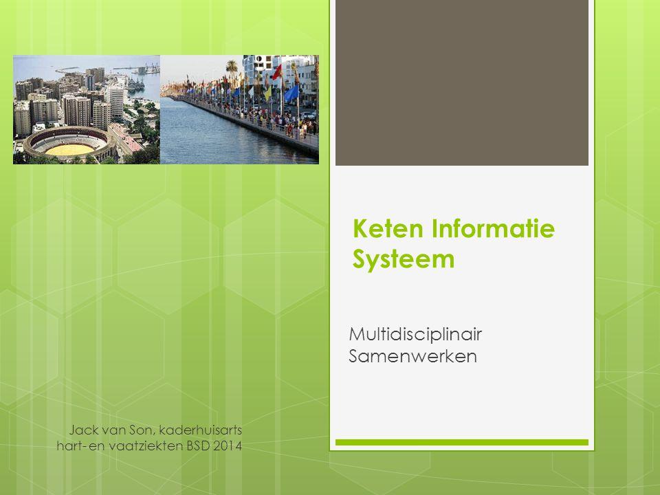 Keten Informatie Systeem Multidisciplinair Samenwerken Jack van Son, kaderhuisarts hart- en vaatziekten BSD 2014