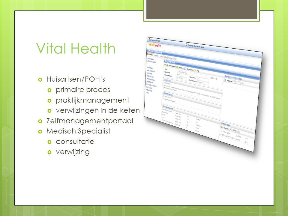 Vital Health  Huisartsen/POH's  primaire proces  praktijkmanagement  verwijzingen in de keten  Zelfmanagementportaal  Medisch Specialist  consultatie  verwijzing