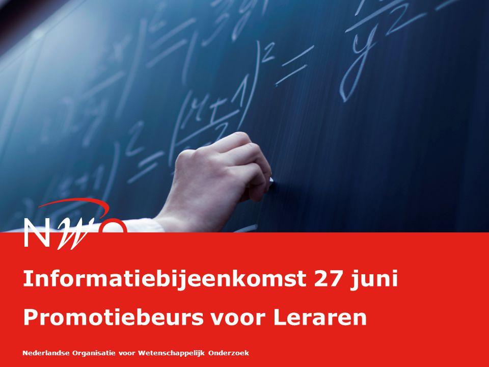Nederlandse Organisatie voor Wetenschappelijk Onderzoek Informatiebijeenkomst 27 juni Promotiebeurs voor Leraren