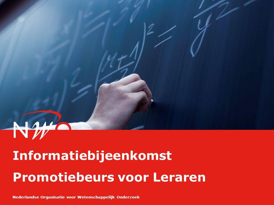 Nederlandse Organisatie voor Wetenschappelijk Onderzoek Informatiebijeenkomst Promotiebeurs voor Leraren