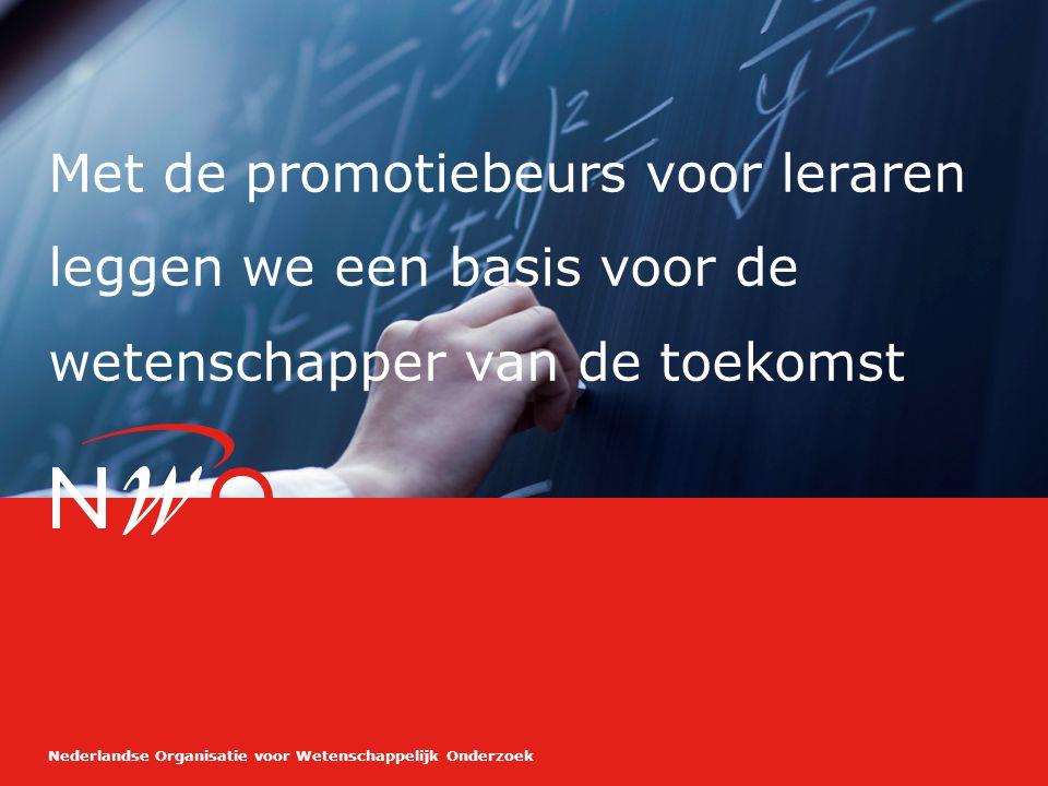 Nederlandse Organisatie voor Wetenschappelijk Onderzoek Met de promotiebeurs voor leraren leggen we een basis voor de wetenschapper van de toekomst