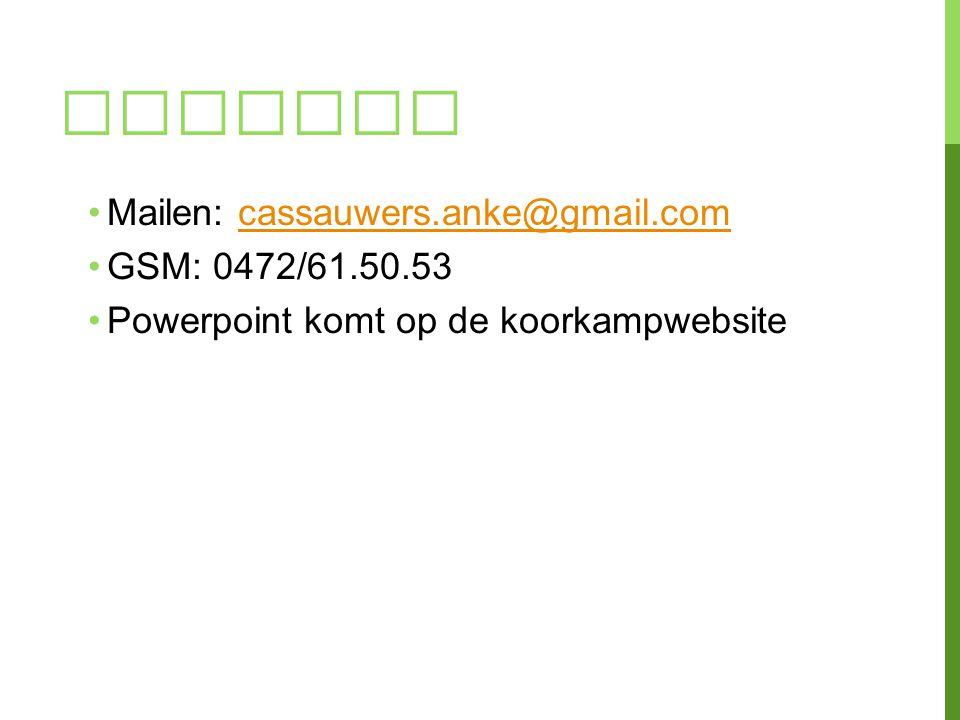 VRAGEN? Mailen: cassauwers.anke@gmail.comcassauwers.anke@gmail.com GSM: 0472/61.50.53 Powerpoint komt op de koorkampwebsite