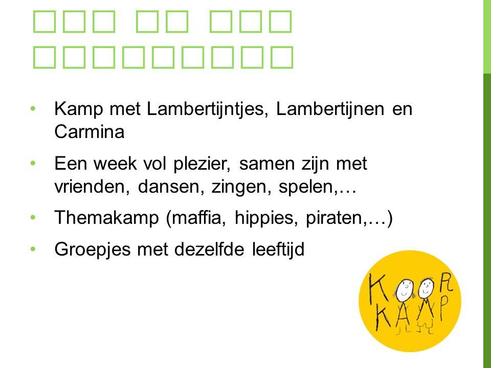 WAT IS HET KOORKAMP? Kamp met Lambertijntjes, Lambertijnen en Carmina Een week vol plezier, samen zijn met vrienden, dansen, zingen, spelen,… Themakam