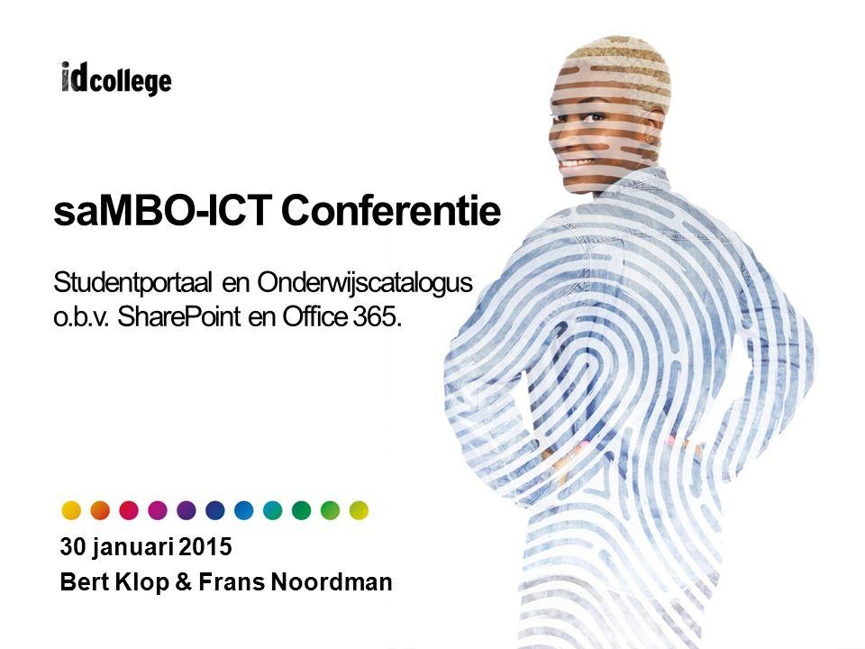 saMBO-ICT Conferentie Studentportaal en Onderwijscatalogus o.b.v. SharePoint en Office 365. 30 januari 2015 Bert Klop & Frans Noordman
