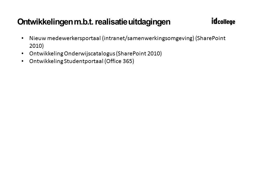 Ontwikkelingen m.b.t. realisatie uitdagingen Nieuw medewerkersportaal (intranet/samenwerkingsomgeving) (SharePoint 2010) Ontwikkeling Onderwijscatalog