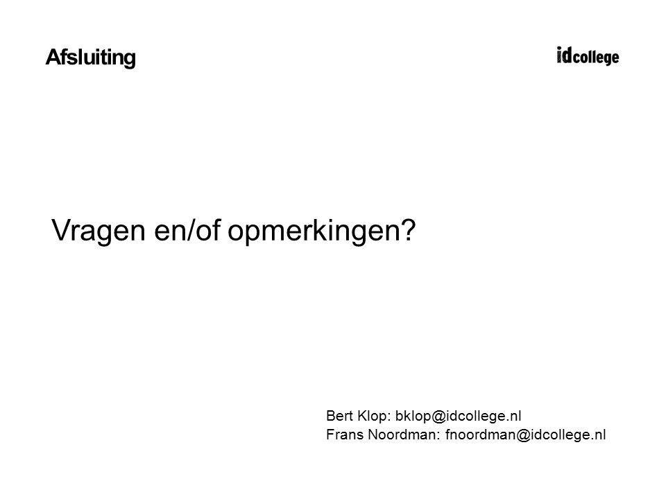Afsluiting Vragen en/of opmerkingen? Bert Klop: bklop@idcollege.nl Frans Noordman: fnoordman@idcollege.nl
