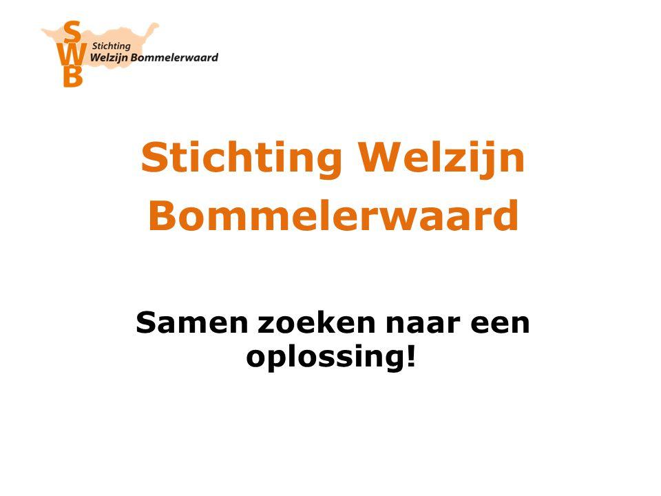 Stichting Welzijn Bommelerwaard Samen zoeken naar een oplossing!
