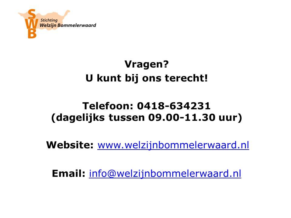 Vragen? U kunt bij ons terecht! Telefoon: 0418-634231 (dagelijks tussen 09.00-11.30 uur) Website: www.welzijnbommelerwaard.nlwww.welzijnbommelerwaard.