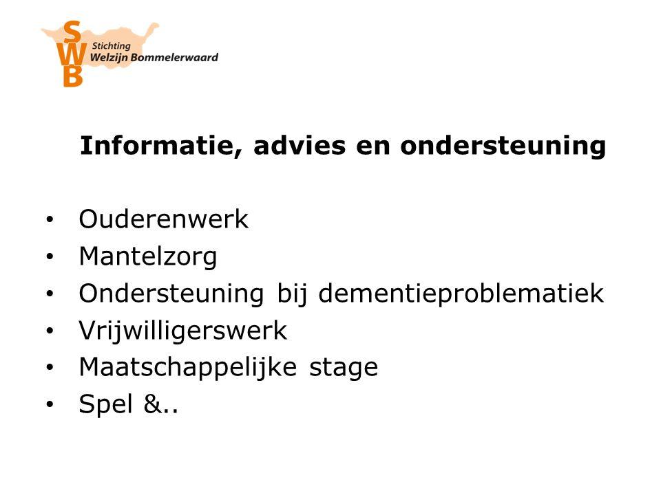 Informatie, advies en ondersteuning Ouderenwerk Mantelzorg Ondersteuning bij dementieproblematiek Vrijwilligerswerk Maatschappelijke stage Spel &..