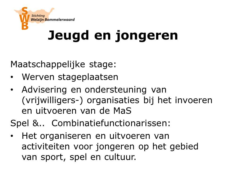 Jeugd en jongeren Maatschappelijke stage: Werven stageplaatsen Advisering en ondersteuning van (vrijwilligers-) organisaties bij het invoeren en uitvoeren van de MaS Spel &..
