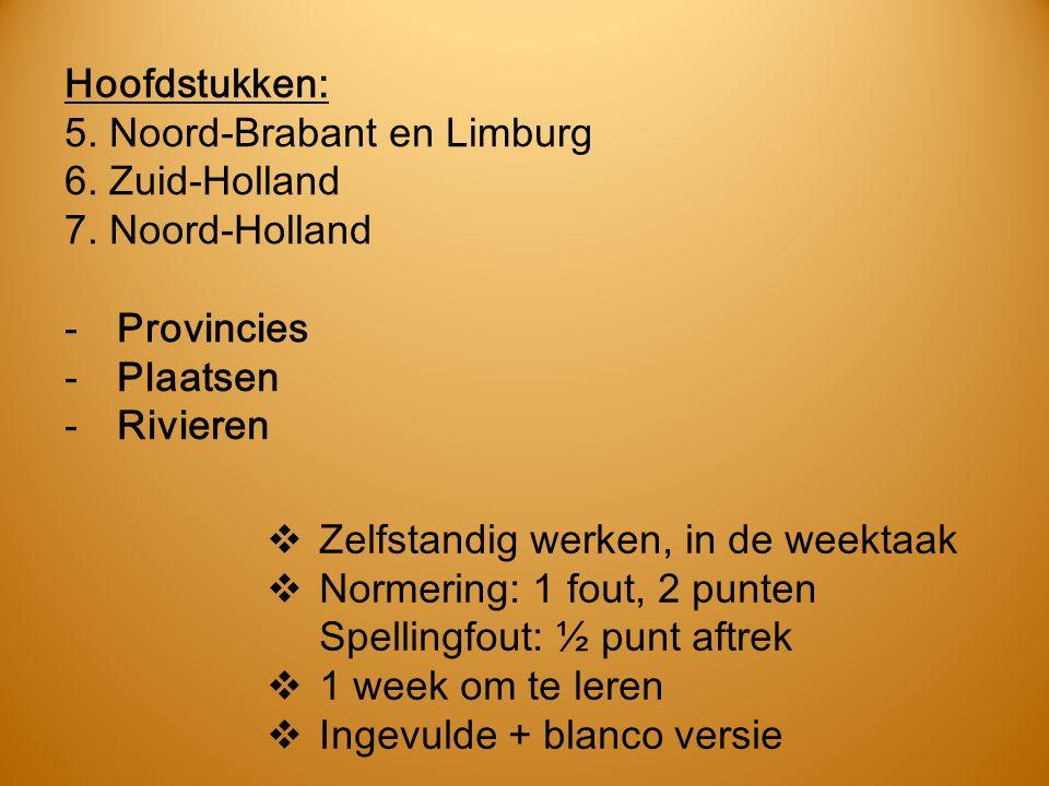 Hoofdstukken: 5. Noord-Brabant en Limburg 6. Zuid-Holland 7. Noord-Holland -Provincies -Plaatsen -Rivieren  Zelfstandig werken, in de weektaak  Norm