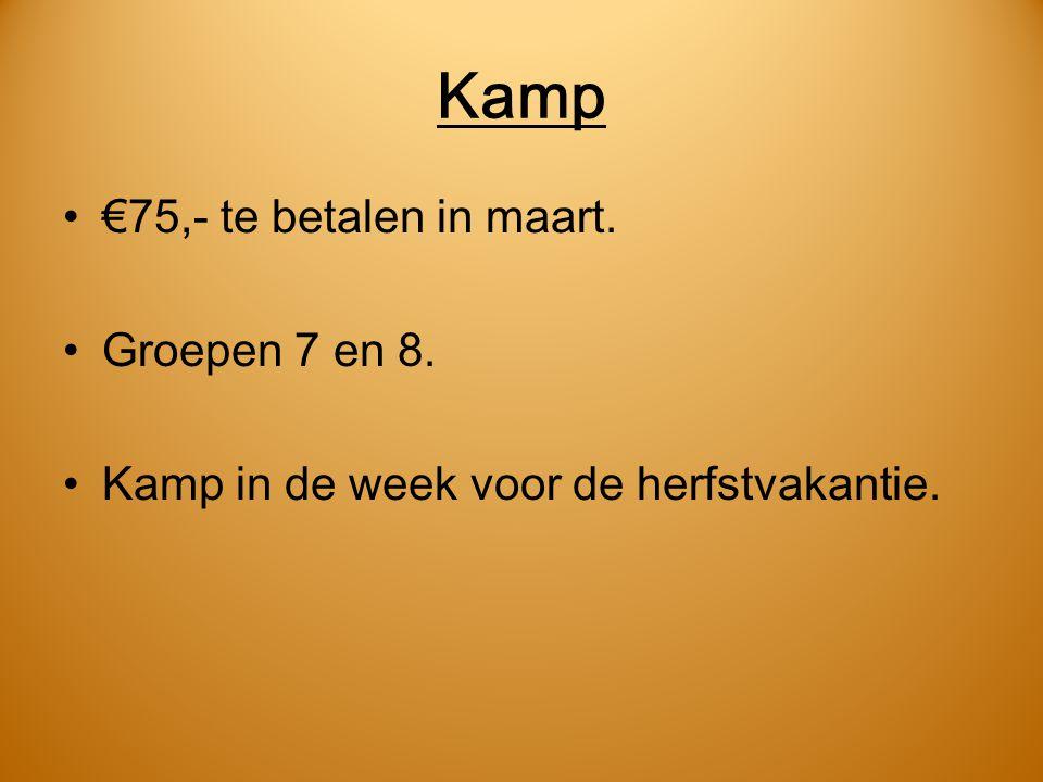 Kamp €75,- te betalen in maart. Groepen 7 en 8. Kamp in de week voor de herfstvakantie.