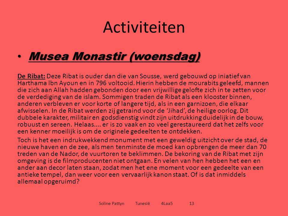 Activiteiten Musea Monastir (woensdag) Musea Monastir (woensdag) De Ribat: Deze Ribat is ouder dan die van Sousse, werd gebouwd op iniatief van Hartha